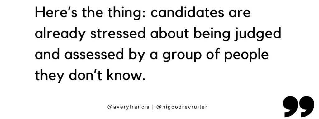 "Quote: ""Here's the thing: candidates are already stressed about being judged and assessed by a group of people they don't know"""