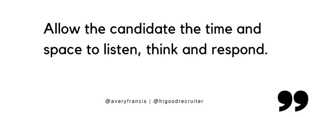 "Quote: ""Allow the candidate the time and space to listen, think, and respond"""