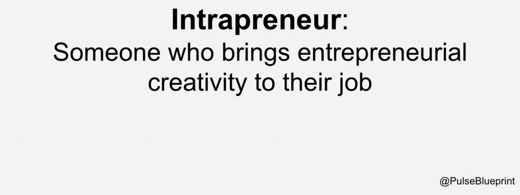 intrapreneurs bring entrepreneurial creativity to their jobs