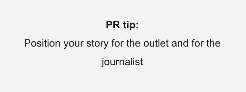 position your story for the outlet and the journalist